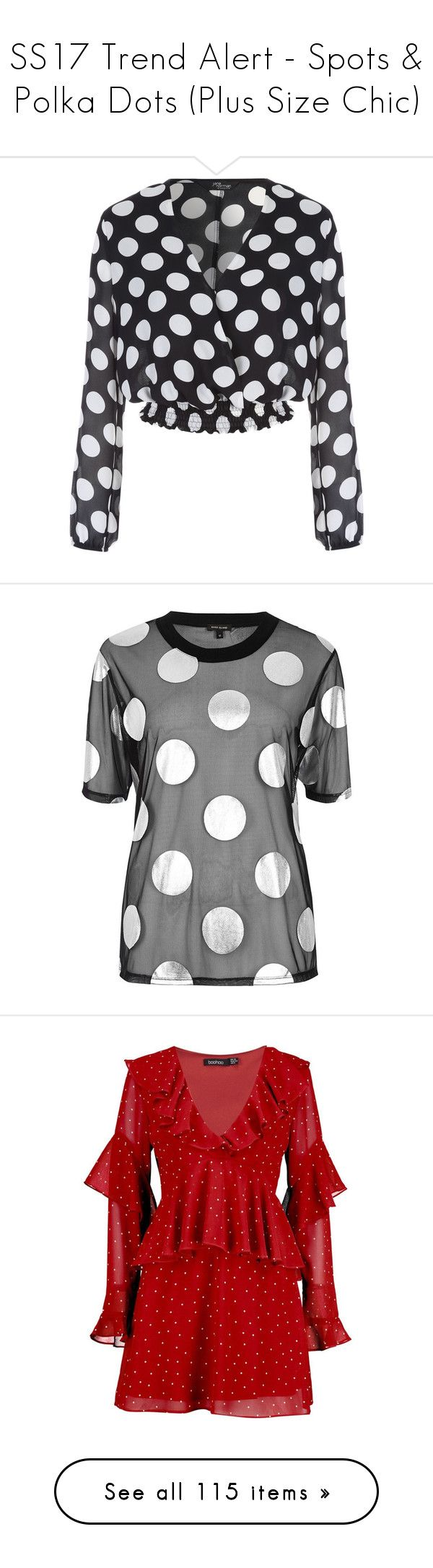 """""""SS17 Trend Alert - Spots & Polka Dots (Plus Size Chic)"""" by foolsuk ❤ liked on Polyvore featuring tops, blouses, t-shirts, sale, short sleeve t shirts, boxy tee, mesh tee, mesh top, short sleeve tee and dresses"""