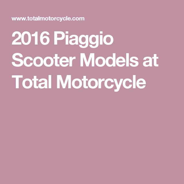 2016 Piaggio Scooter Models at Total Motorcycle
