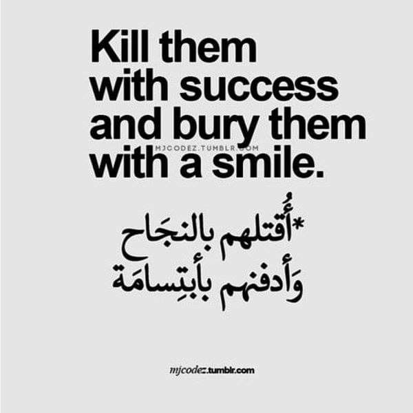 Arabic Quote Kill Them With Success And Bury Them With A Smile Words Quotes Arabic English Quotes Be Yourself Quotes