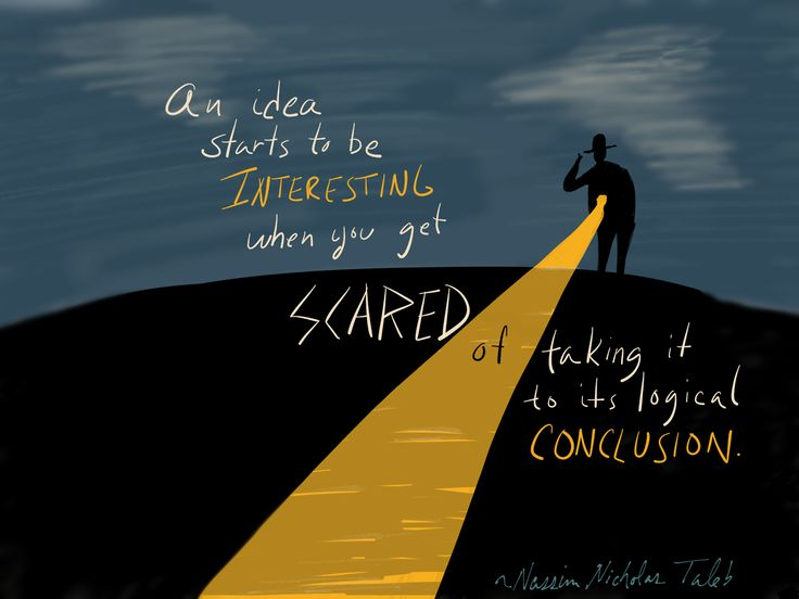 """""""An idea starts to be interesting when you get scared of taking it to its logical conclusion."""" ~ Nassim Nicholas Taleb Quote via @marciamarcia Like Observation Paper on Facebook"""