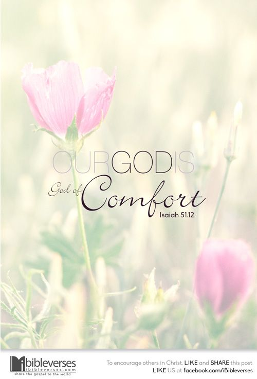 Or God Comforts. ~ Her mourning was not the kind which had no hope—it was a mourning of faith in the goodness and wisdom of God; it believed that our heavenly Father makes no mistakes… Isaiah 51:12