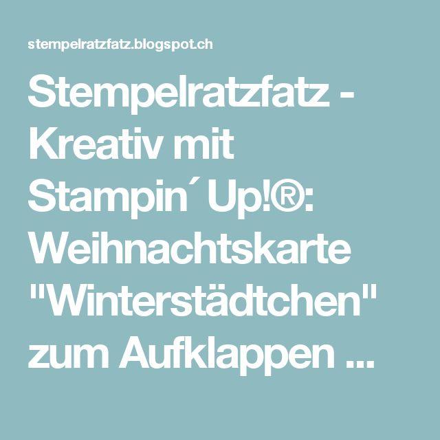 """Stempelratzfatz - Kreativ mit Stampin´ Up!®: Weihnachtskarte """"Winterstädtchen"""" zum Aufklappen mit Stampin´ Up!"""