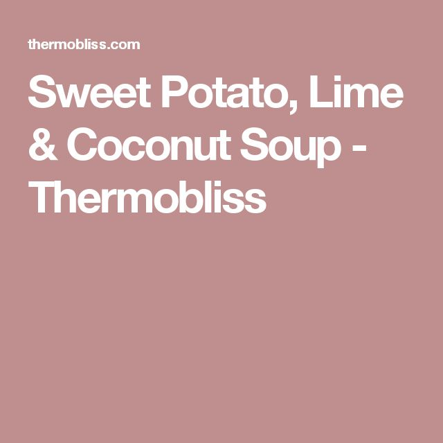 Sweet Potato, Lime & Coconut Soup - Thermobliss
