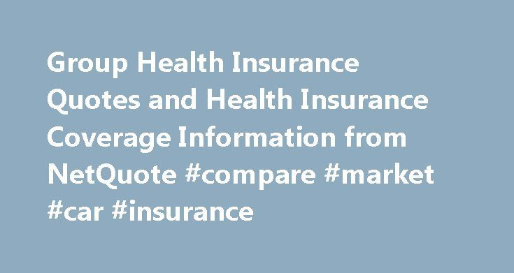 Group Health Insurance Quotes and Health Insurance Coverage Information from NetQuote #compare #market #car #insurance http://nef2.com/group-health-insurance-quotes-and-health-insurance-coverage-information-from-netquote-compare-market-car-insurance/  #health insurance quote # Get Started – Group Health Insurance Quotes Choosing Group Health Insurance for Your Business Providing group health insurance for employees is a priority for many businesses, large or small, but the rising costs of…