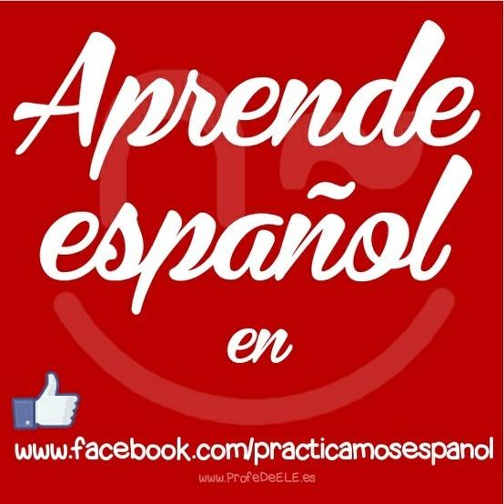 Una forma ideal para aprender español en Facebook: www.facebook.com/PracticamosEspanol