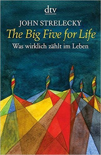 The Big Five for Life: Was wirklich zählt im Leben - John Strelecky, Bettina Lemke - Amazon.de: Bücher