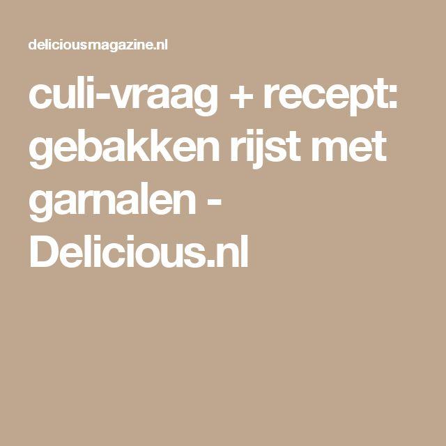 culi-vraag + recept: gebakken rijst met garnalen - Delicious.nl