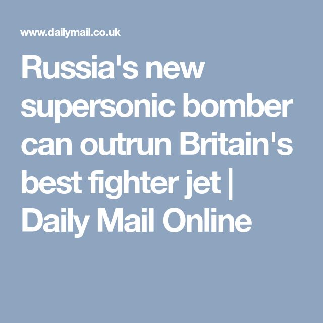 Russia's new supersonic bomber can outrun Britain's best fighter jet | Daily Mail Online