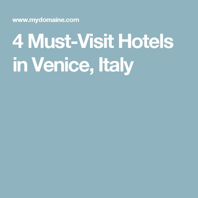 4 Must-Visit Hotels in Venice, Italy