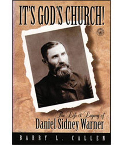 Barry L. Callen.  It's God's Church!  The Life and Legacy of Daniel Sidney Warner (Anderson, IN: Warner Press, 2000).