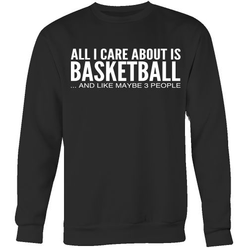 Care About Basketball - Sweatshirt