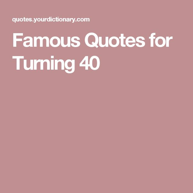 Famous Quotes On Turning 40 - quotesgram.com