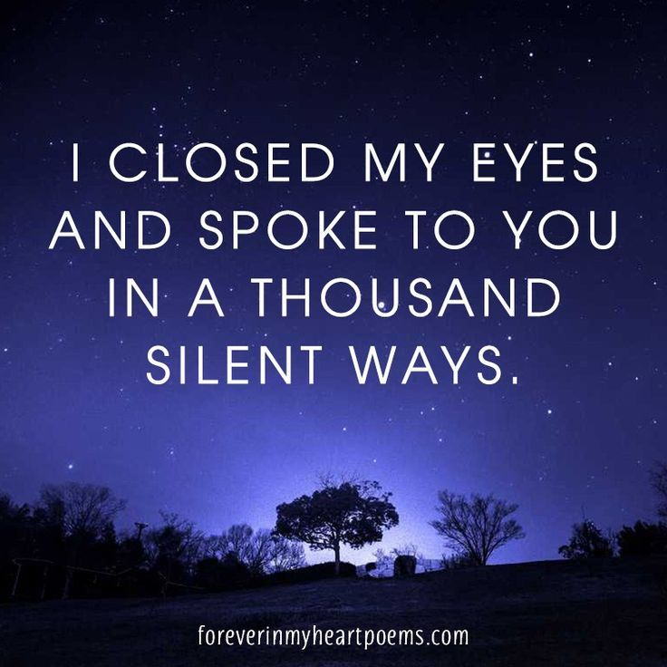 Quotes about Death - Quotes about Death - I closed my eyes and spoke to you in a thousand silent ways.