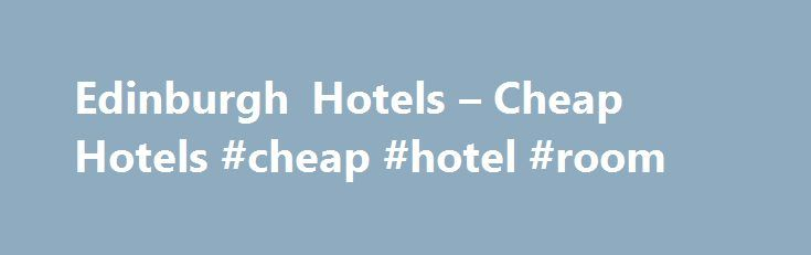 Edinburgh Hotels – Cheap Hotels #cheap #hotel #room http://hotel.remmont.com/edinburgh-hotels-cheap-hotels-cheap-hotel-room/  #cheaprooms # Edinburgh Hotels An introduction to Edinburgh Famous for its breathtaking landscape, architecture, and many cultural attractions, Scotland's capital is a must-see destination, and with Edinburgh hotel deals just a click away, there's no better time to visit this fascinating city. The historic Edinburgh Castle dominates the skyline and offers magnificent…