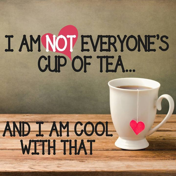 I am not everyone's cup of tea and I am totally cool with that. We can't please everyone and shouldn't be in the business of trying smile emoticon. How about YOU? Are you OK with not being all things to all people?