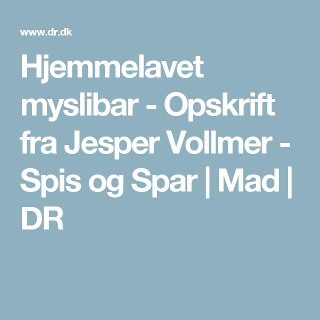 Hjemmelavet myslibar - Opskrift fra Jesper Vollmer - Spis og Spar | Mad | DR