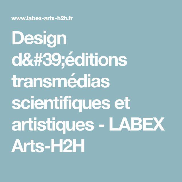 Design d'éditions transmédias scientifiques et artistiques - LABEX Arts-H2H