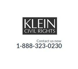 If you have been the victim of a civil rights violation, please contact us now via phone or email ... http://www.kleincivilrights.com/contact-us/
