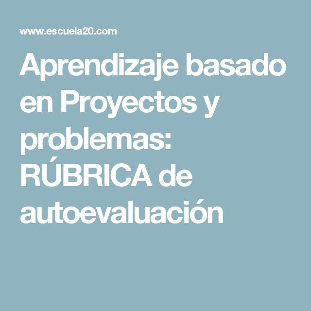 Aprendizaje basado en Proyectos y problemas: RÚBRICA de autoevaluación