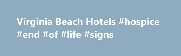 Virginia Beach Hotels #hospice #end #of #life #signs http://hotel.remmont.com/virginia-beach-hotels-hospice-end-of-life-signs/  #virginia beach motels # Best Western BEST WESTERN Plus Virginia Beach Welcome to the BEST WESTERN PLUS Virginia Beach hotel located in the most desired part of the resort strip. Please be advised our non-oceanfront rooms are located across the street from our oceanfront building. We are only a short walk to Neptune Park entertainment […]