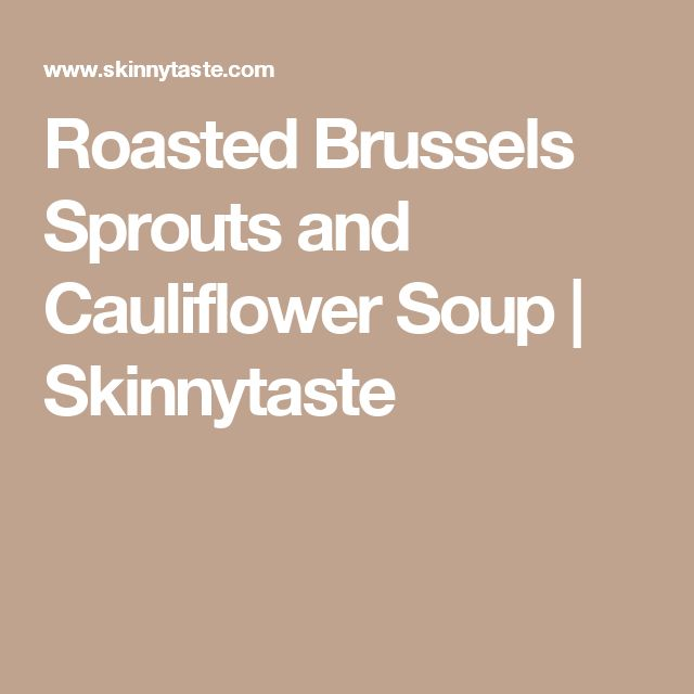 Roasted Brussels Sprouts and Cauliflower Soup | Skinnytaste