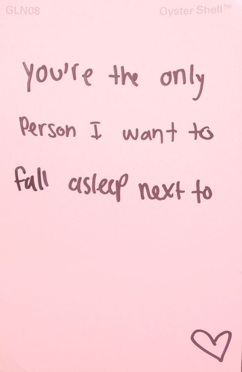 You're the only person I want to fall asleep next to love love quotes quotes quote pink in love love quote sleep