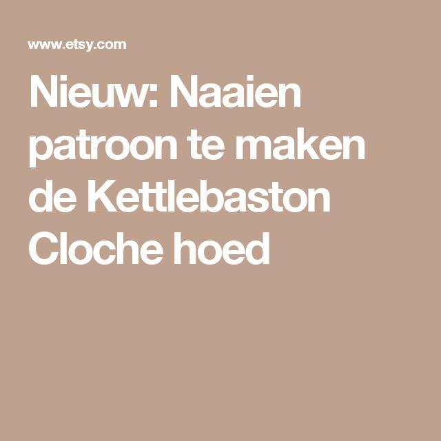 Nieuw: Naaien patroon te maken de Kettlebaston Cloche hoed