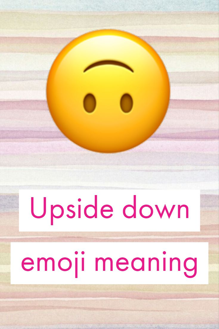 Meaning Emoji Upside Down Smiley Face - MEANONGS