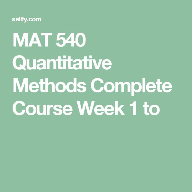 MAT 540 Quantitative Methods Complete Course Week 1 to