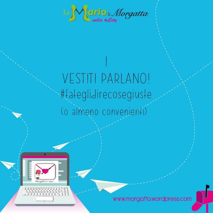 Clothes talks ;) #quotes #life  https://morgatta.wordpress.com/2016/06/10/primo-appuntamento-che-mi-metto/