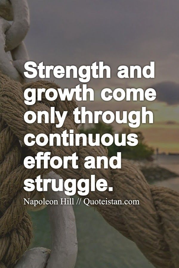 #Strength And Growth Come Only Through Continuous Effort And Struggle.