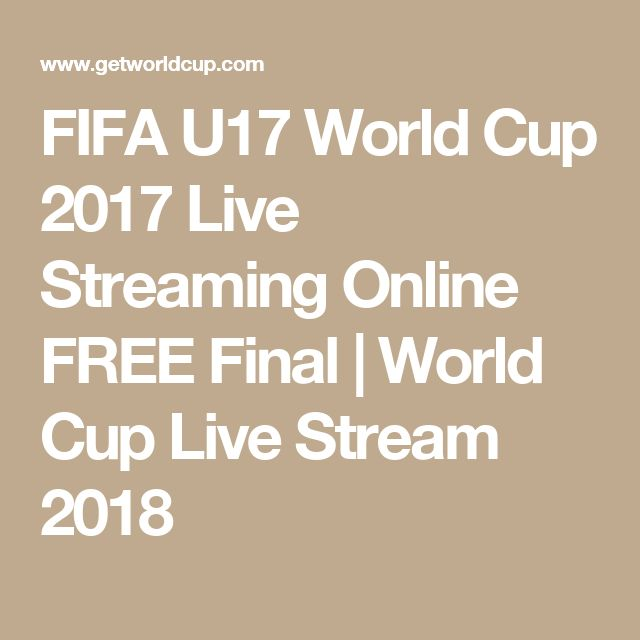Fifa U17 World Cup 2017 Live Streaming Online Free Final World Cup Live Stream 2018 World Cup 2017 World Cup Live World Cup