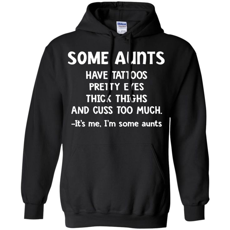 Some aunts have tattoos pretty eyes thick thighs and cuss too much shirt Pullover Hoodie 8 oz. Black S