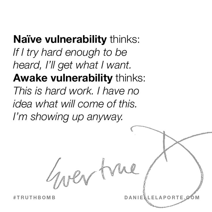 Naïve vulnerability thinks: If I try hard enough to be heard, I'll get what I want. Awake vulnerability thinks: This is hard work. I have no idea what will come of this. I'm showing up anyway.  This #Truthbomb came from my post: Naïve vulnerability vs. Awake vulnerability. Click to read the full post.