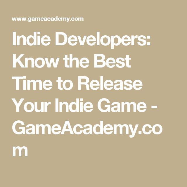 Indie Developers: Know the Best Time to Release Your Indie Game - GameAcademy.com