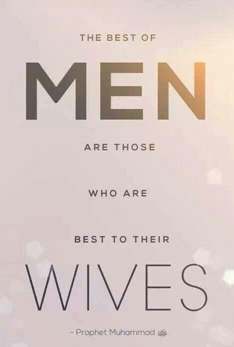 The best of men are those who are the best to their wives