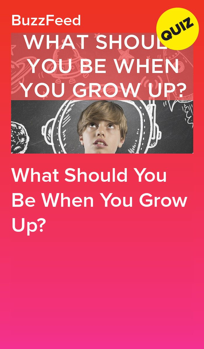 What Should You Be When You Grow Up Growing Up Growing When I