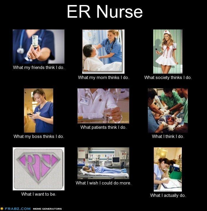 Er Nurse Meme Funny : Er nurse what they think i do nursing humor