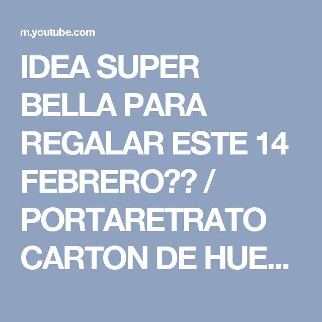 IDEA SUPER BELLA PARA REGALAR ESTE 14 FEBRERO❤️ / PORTARETRATO CARTON DE HUEVO - YouTube