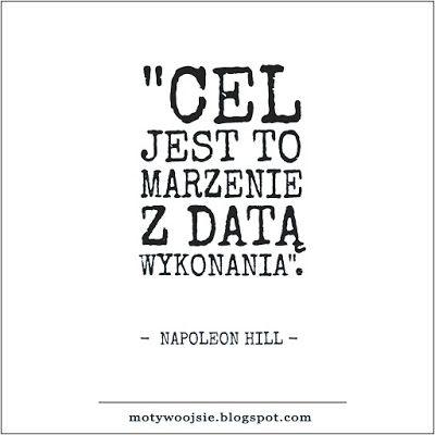 """MotywoojSię: """"Cel jest to..."""" #cel #marzenie #sila #sukces #data #cytat #napoleonhill #motywacja #wiara  #motywoojsie"""