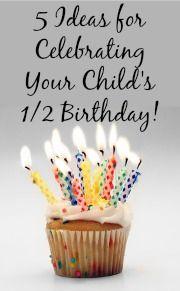 Half Birthday celebration ideas: make your kid feel special by: waking them up to sing happy half birthday, give them a special breakfast, let them pick what they want for dinner, make a baked treat, let them stay up an extra half hour.