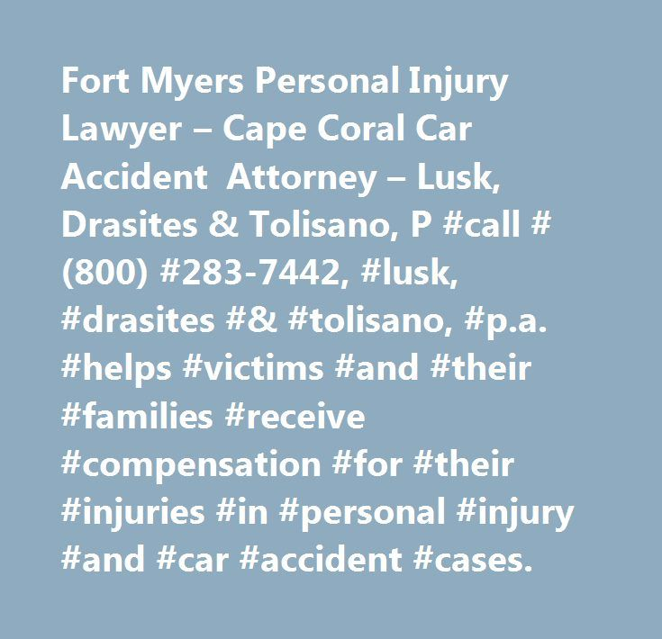 Fort Myers Personal Injury Lawyer – Cape Coral Car Accident Attorney – Lusk, Drasites & Tolisano, P #call #(800) #283-7442, #lusk, #drasites #& #tolisano, #p.a. #helps #victims #and #their #families #receive #compensation #for #their #injuries #in #personal #injury #and #car #accident #cases. http://japan.remmont.com/fort-myers-personal-injury-lawyer-cape-coral-car-accident-attorney-lusk-drasites-tolisano-p-call-800-283-7442-lusk-drasites-tolisano-p-a-helps-victims-and-their-families/  #…