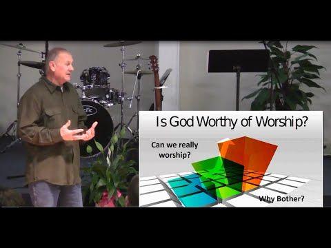 Is God Worthy Of Worship?
