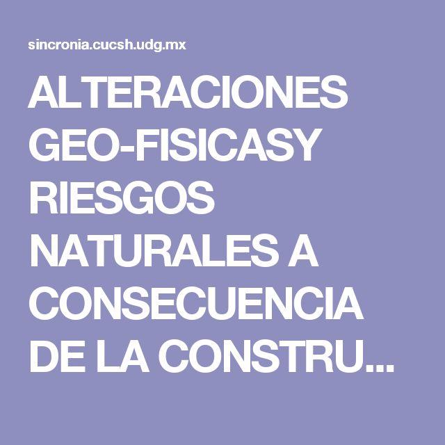 ALTERACIONES GEO-FISICASY RIESGOS NATURALES A CONSECUENCIA DE LA CONSTRUCCION DE…