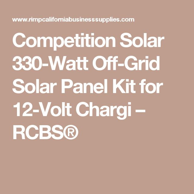 Competition Solar 330-Watt Off-Grid Solar Panel Kit for 12-Volt Chargi – RCBS®