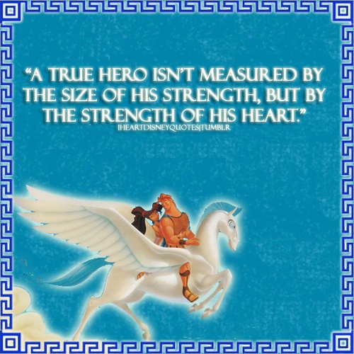 """Disney Hercules Quotes: """"A True Hero Isn't Measured By The Size Of His Strength"""