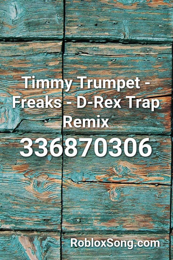 Timmy Trumpet Freaks D Rex Trap Remix Roblox Id Roblox Music