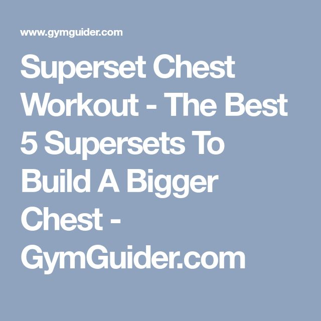 Superset Chest Workout - The Best 5 Supersets To Build A Bigger Chest - GymGuider.com