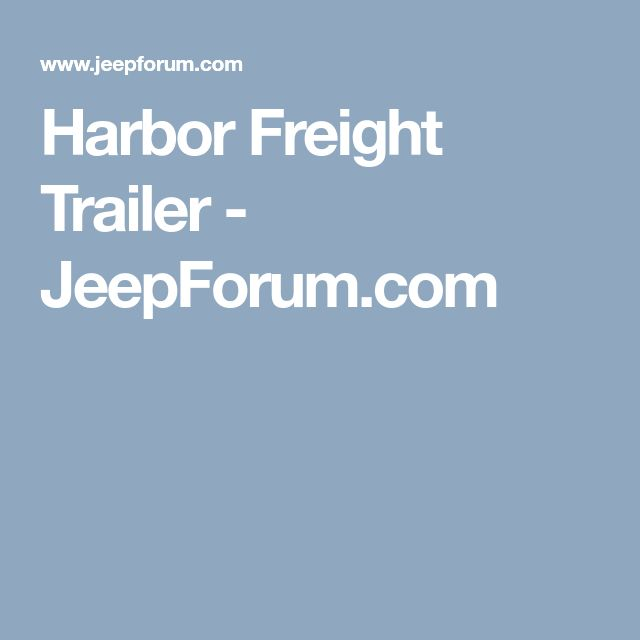 Harbor Freight Trailer - JeepForum.com