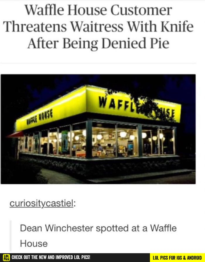 Dean Winchester goes to Waffle House  funny pics, funny gifs, funny videos, funny memes, funny jokes. LOL Pics app is for iOS, Android, iPhone, iPod, iPad, Tablet